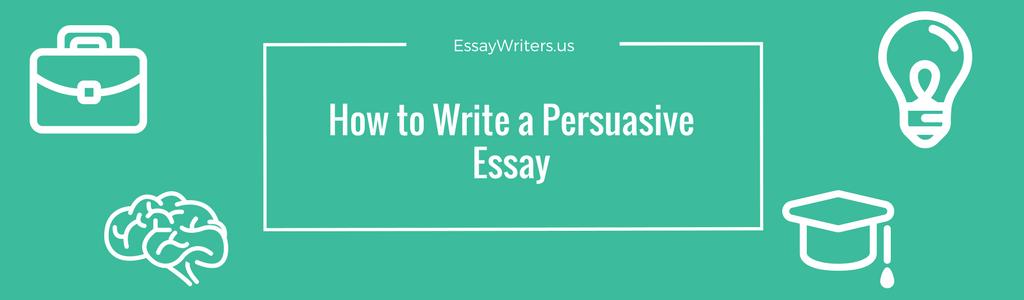 How to Write a Persuasive Essay | EssayWriters.us