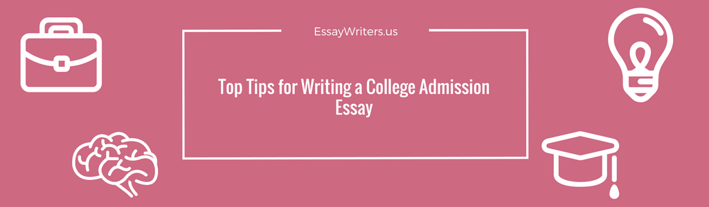 top tips for writing a college admission essay us to be admitted to the majority of the colleges today you are to write an essay such an application is aimed at defining your abilities and showing the