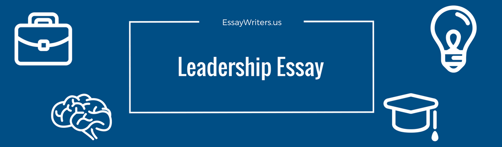 How To Write A Leadership Essay Example And Tips  Essaywritersus Leadership Essay Example