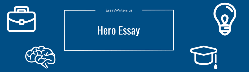 How To Write A Hero Essay Example And Tips  Essaywritersus Hero Essay Is So Familiar To All Students Students Write Hero Essays  Beginning With The Junior School And For The Most Part Such Works Are  Only A List Of