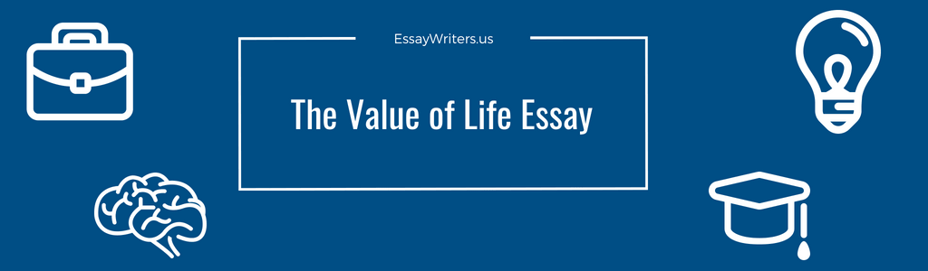 how do you value life essay