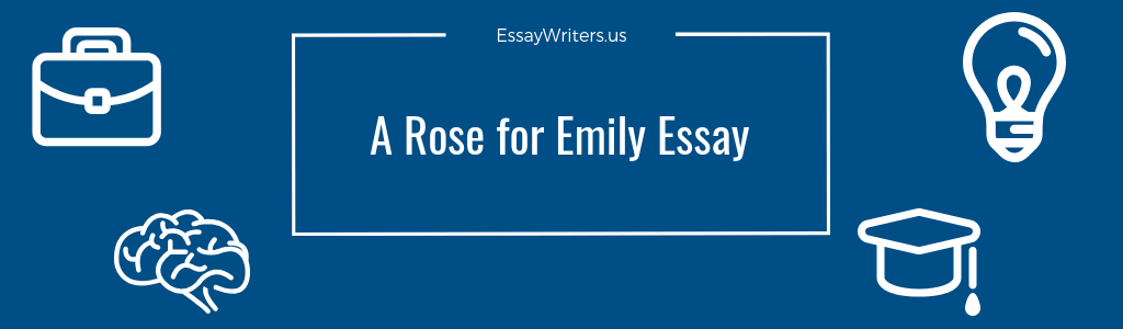 How To Write A Rose For Emily Essay Example And Tips  Essaywritersus A Rose For Emily Essay Example And Tips Buy Cover Letter also Easy Essay Topics For High School Students  Essay Paper Writing