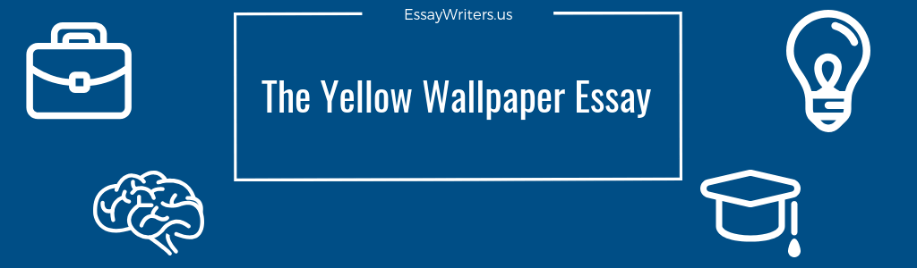 how to write the yellow wallpaper essay example and tips  good essays are often perceived as art and this of course sounds scary  but do not worry the ability to write well involves certain